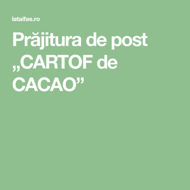"Prăjitura de post ""CARTOF de CACAO"""