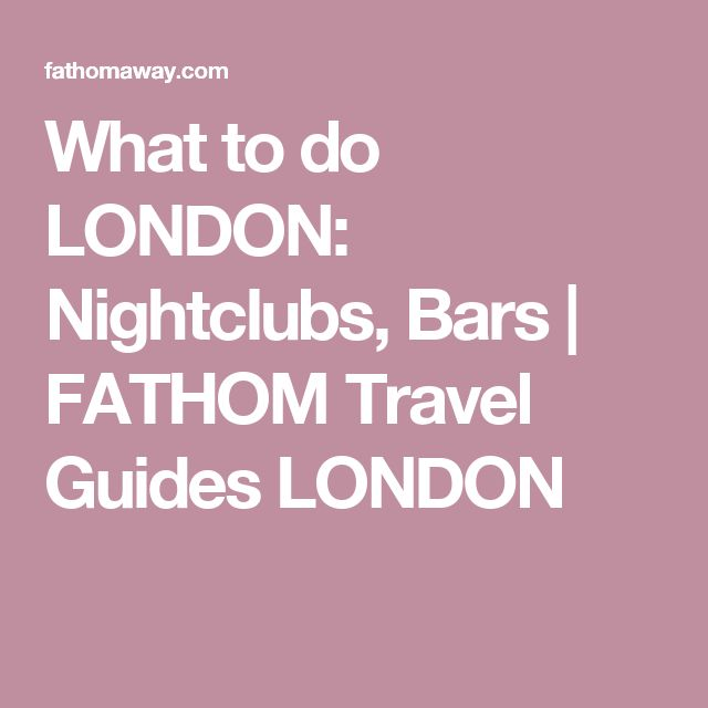 What to do LONDON: Nightclubs, Bars | FATHOM Travel Guides LONDON