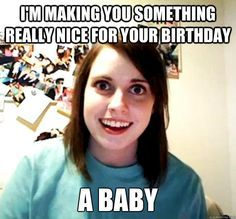overly attached girlfriend birthday meme - Google Search
