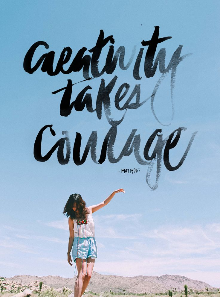 Be courageous enough to create something beautiful.