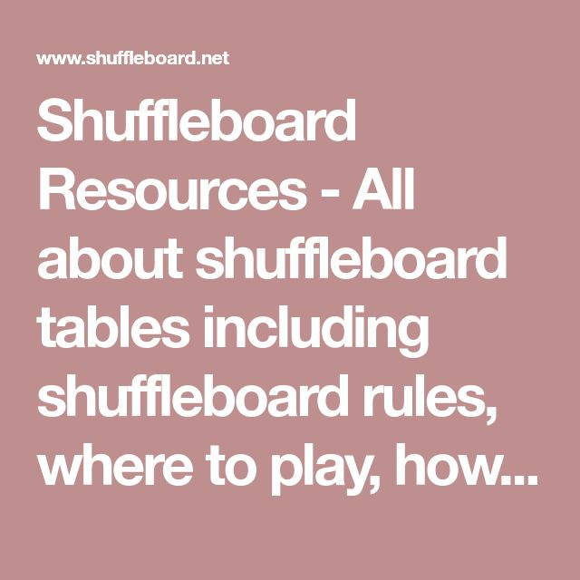 Shuffleboard Resources - All about shuffleboard tables including shuffleboard rules, where to play, how to choose the best shuffleboard