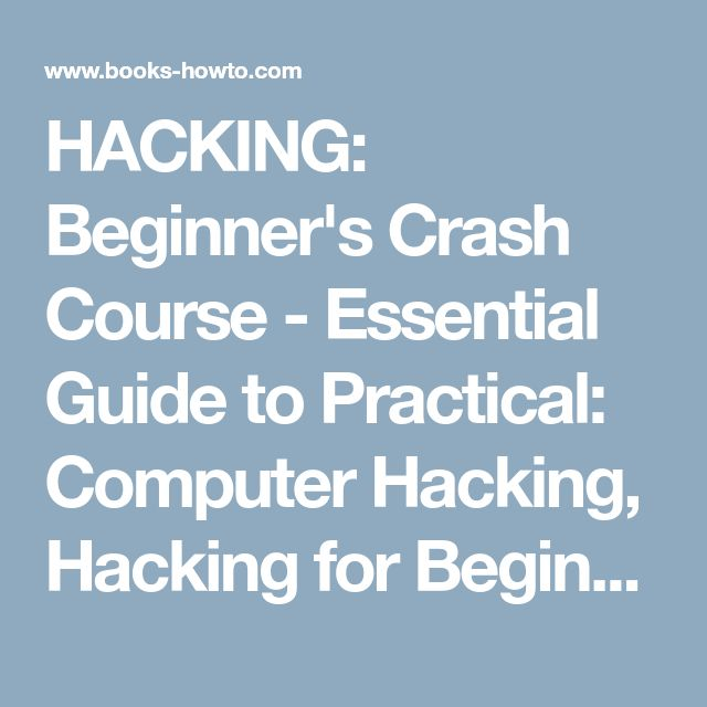 HACKING: Beginner's Crash Course - Essential Guide to Practical: Computer Hacking, Hacking for Beginners, & Penetration Testing (Computer Systems, Computer Programming, Computer Science Book 1) - How To Books