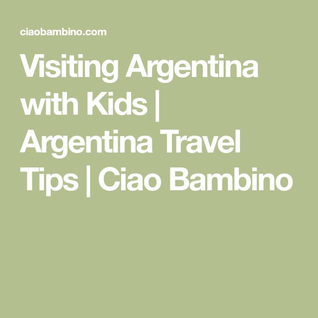 Visiting Argentina with Kids | Argentina Travel Tips | Ciao Bambino
