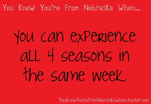 You Know You're From Nebraska When... • Submitted by cello-schmello sometimes you can get...