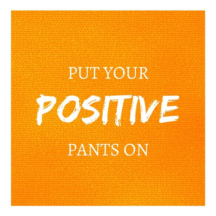 Put your positive pants on and make your week count! #positivity #positivevibes ... Put your positive pants on and make your week count! <a class=