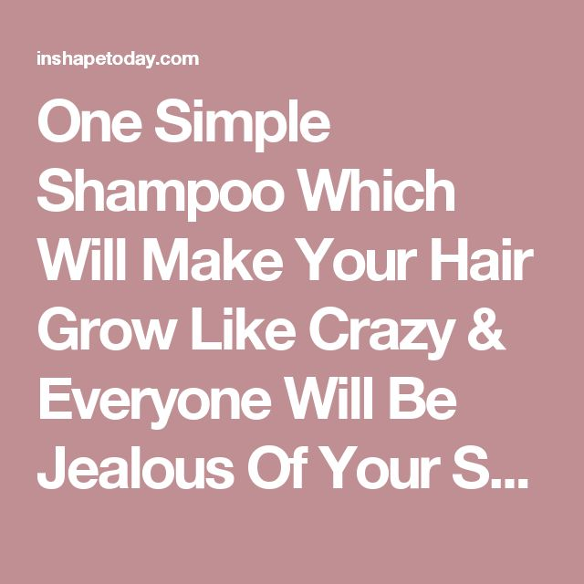 One Simple Shampoo Which Will Make Your Hair Grow Like Crazy & Everyone Will Be Jealous Of Your Shine & Volume - InShapeToday