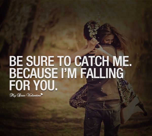 Love Quotes For Friends Falling In Love: Be Sure To Catch Me. Because I'm Falling For You.