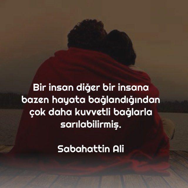 """""""Bir insan diğer bir insana bazen hayata bağlandığından çok daha kuvvetli bağlarla sarılabilirmiş."""