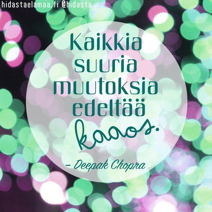 Sinulle, joka juuri nyt olet elämän myllerryksen keskellä, tässä muistutuksena Deepak Chopran sanat: kaikkia suuria muutoksia edeltää kaaos. ✨
