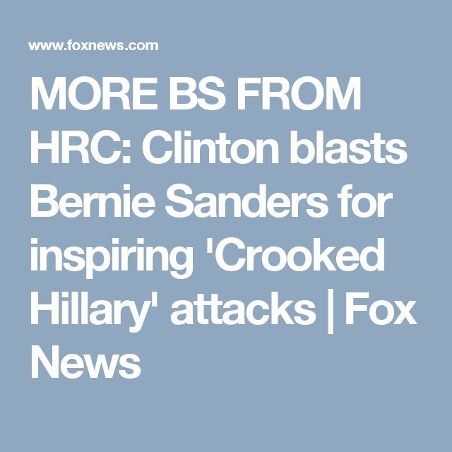 MORE BS FROM HRC: Clinton blasts Bernie Sanders for inspiring 'Crooked Hillary' attacks | Fox News
