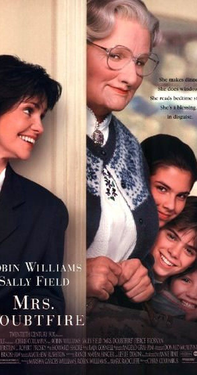 Directed by Chris Columbus.  With Robin Williams, Sally Field, Pierce Brosnan, Harvey Fierstein. After a bitter divorce, an actor disguises himself as a female housekeeper to spend time with his children held in custody by his former wife.