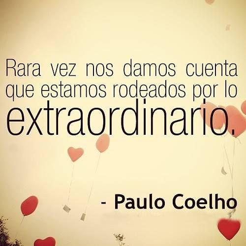 """""""Rara vez nos damos cuenta que estamos rodeados por lo extraordinario."""" #PauloCoelho #Citas #Frases @Candidman"""