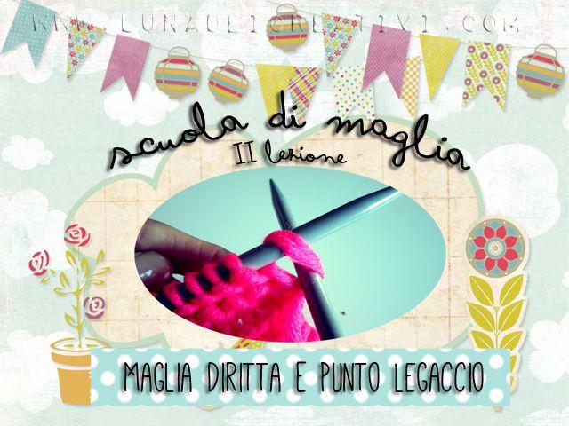 Scuola di Maglia (Lezione 2): Maglia Diritta e Punto Legaccio by www.lunadeicreativi.com