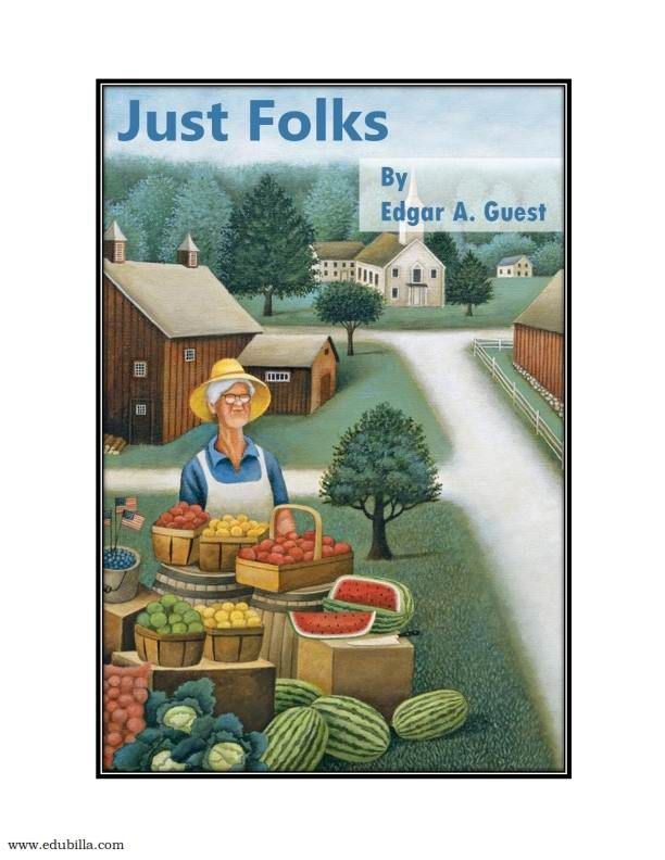 Read the #Epic_poem #Just_Folks by #Edgar_Albert_Guest, the #American_poet at Edubilla.com.  Read book at: http://www.edubilla.com/onbook/just-folks-by-edgar-a/  #Edubilla_onbooks #English_books_online #American_poems #Just_Folks_poem