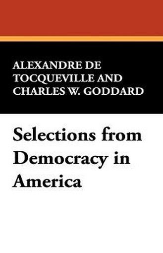 Selections from Democracy in America, by Alexandre de Tocqueville and Charles W. Goddard (Hardcover)