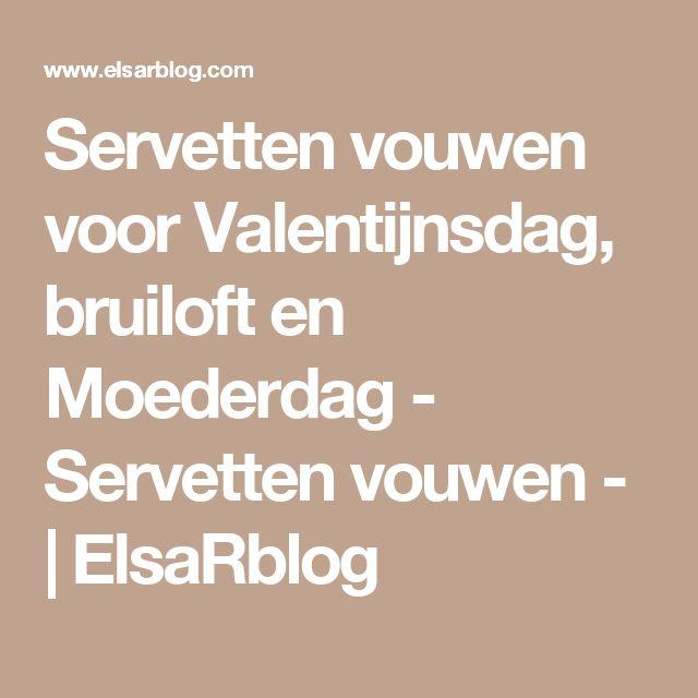 Servetten vouwen voor Valentijnsdag, bruiloft en Moederdag - Servetten vouwen -   ElsaRblog