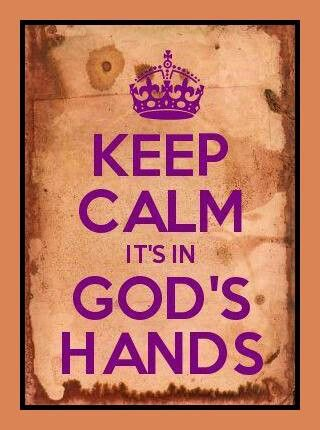 I'm constantly repeating this over and over in my head right now! vgb ....It's in God's Hands