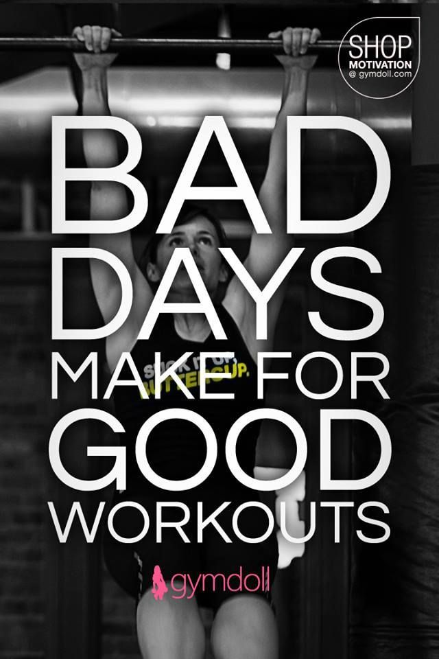 Bad days make for good workouts.