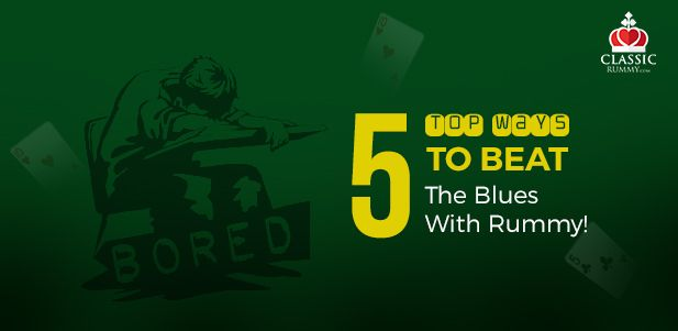 Top 5 ways to beat the blues with online rummy. #rummy #online #mobile #ios #android #boredom #list