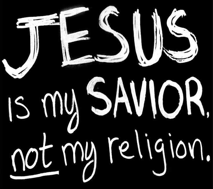 Jesus is my Savior, not my religion. Repin for an 'Amen'! Its all about relationship not religion!!