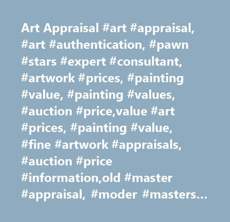 Art Appraisal #art #appraisal, #art #authentication, #pawn #stars #expert #consultant, #artwork #prices, #painting #value, #painting #values, #auction #price,value #art #prices, #painting #value, #fine #artwork #appraisals, #auction #price #information,old #master #appraisal, #moder #masters #value, #contemporary #artwork,quote, #ask #art #value…