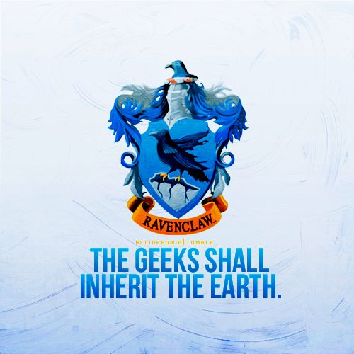 the geeks shall inherit the earthGeek, Hogwarts, Solemnly Swear, Harrypotter, Book, Peter Pan Quotes, Harry Potter, House, Ravenclaw Pride