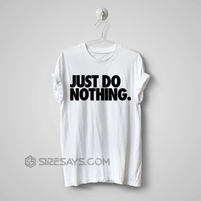 Like and Share if you want this  Just do nothing T Shirt, Make Your Own Tshirt     Buy one here---> https://siresays.com/Customize-Phone-Cases/just-do-nothing-t-shirt-make-your-own-tshirt-hand-made-item-cheap-tshirt-printing-custom-t-shirts-no-minimum/