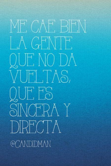 """""""Me cae bien la #Gente que no da vueltas, que es #Sincera y directa"""". #Citas #Frases @candidman"""