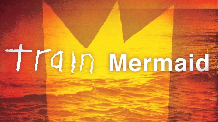 Train - Mermaid//// I love this song