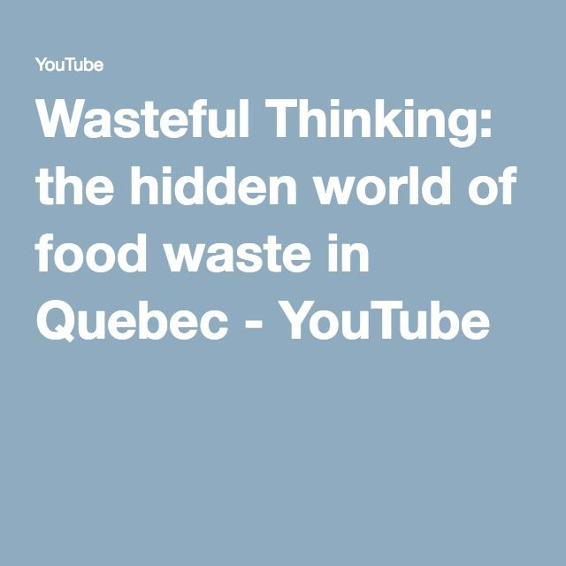 Wasteful Thinking: the hidden world of food waste in Quebec - YouTube