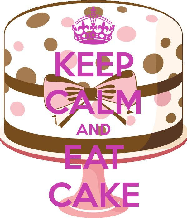 KEEP CALM AND EAT CAKE