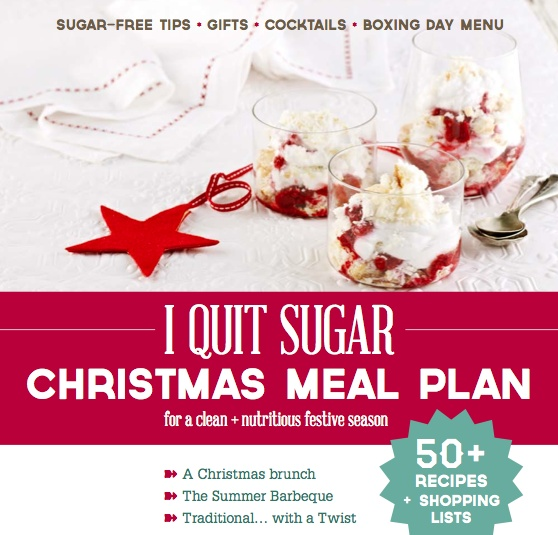 In the process of quitting sugar...! Sarah Wilson's recipes are pretty awesome.  I Quit Sugar xmas meal plan.