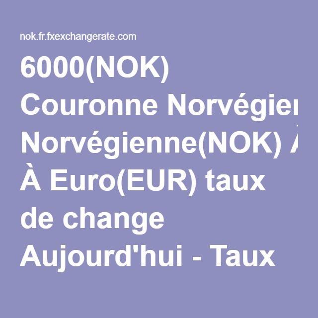 6000(NOK) Couronne Norvégienne(NOK) À Euro(EUR) taux de change Aujourd'hui - Taux de Change - Change Monnaie