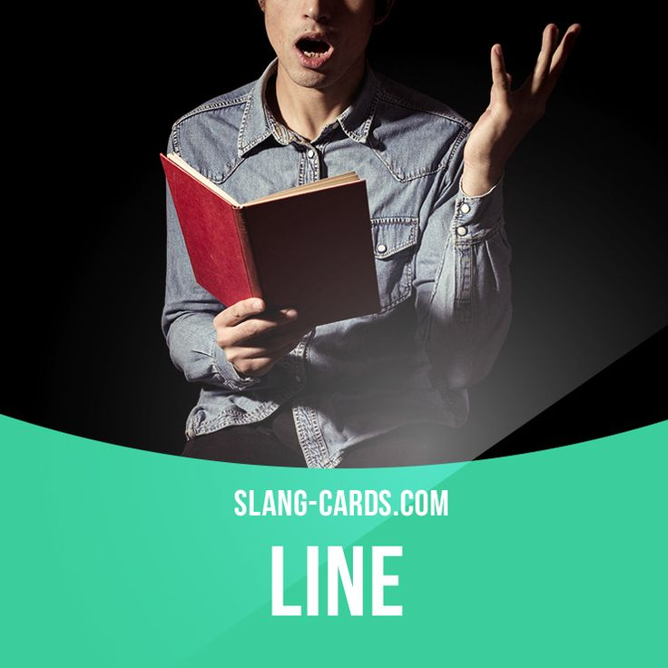 """""""Line"""" means the words that an actor speaks when performing in a film, play, etc.  Example: She hasn't learned her lines yet, and we've got our first rehearsal tomorrow.  #slang #englishslang #saying #sayings #phrase #phrases #expression #expressions #english #englishlanguage #learnenglish #studyenglish #language #vocabulary #dictionary #efl #esl #tesl #tefl #toefl #ielts #toeic #englishlearning #vocab #lines #line #actors"""
