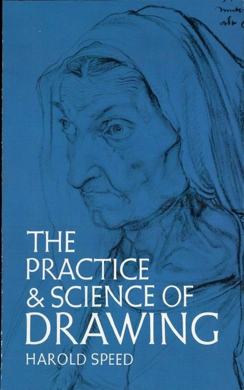 The Practice and Science of Drawing by Harold Speed  This classic approach to the dynamics of drawing by a brilliant teacher is filled with insights and practical advice on line drawing, mass drawing, visual memory, materials, and much more.