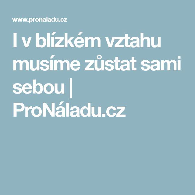 I v blízkém vztahu musíme zůstat sami sebou | ProNáladu.cz