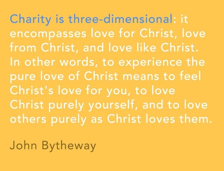 """Charity is three-dimensional: it encompasses love for Christ, love from Christ, and love like Christ. In other words, to experience the pur..."
