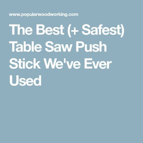 The Best (+ Safest) Table Saw Push Stick We've Ever Used