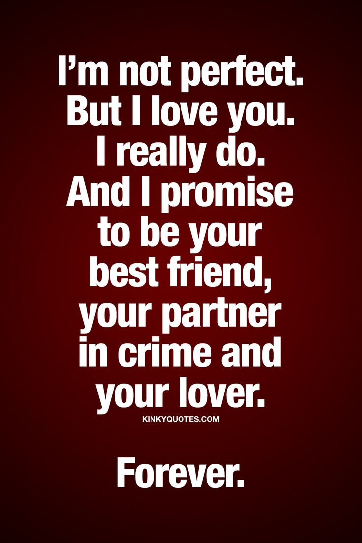 But I love you I really do And I promise to be your best friend your partner in crime and your lover Forever truelove rel…
