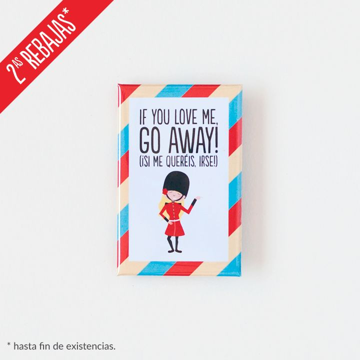 Pierde los nervios como #LolaFlores a lo #Superbritánico: If you love me, go away! (¡Si me queréis, irse!).