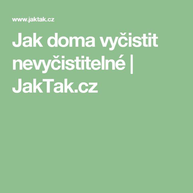 Jak doma vyčistit nevyčistitelné | JakTak.cz