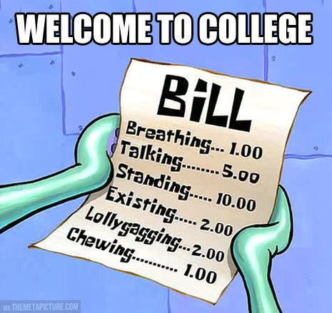 Welcome to college, here's your bill…this is life in general