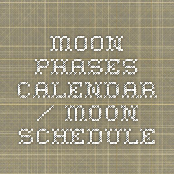 Moon Phases Calendar / Moon Schedule