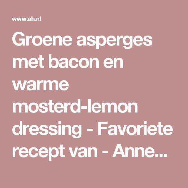 Groene asperges met bacon en warme mosterd-lemon dressing - Favoriete recept van - Anneke Hoogenboom - Albert Heijn
