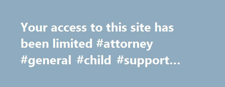 Your access to this site has been limited #attorney #general #child #support #login http://zambia.nef2.com/your-access-to-this-site-has-been-limited-attorney-general-child-support-login/  # Your access to this site has been limited Your access to this service has been temporarily limited. Please try again in a few minutes. (HTTP response code 503) Reason: Access from your area has been temporarily limited for security reasons. Important note for site admins: If you are the administrator of…