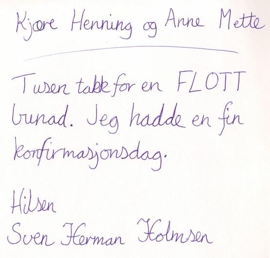 Kjære Henning og Anne Mette Tusen takk for en flott bunad. Jeg hadde en fin konfirmasjonsdag. Hilsen Sven Herman Holmsen