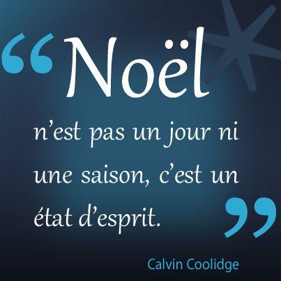 """""""Noël n'est pas un jour ni une saison, c'est un état d'esprit."""" Calvin Coolidge"""