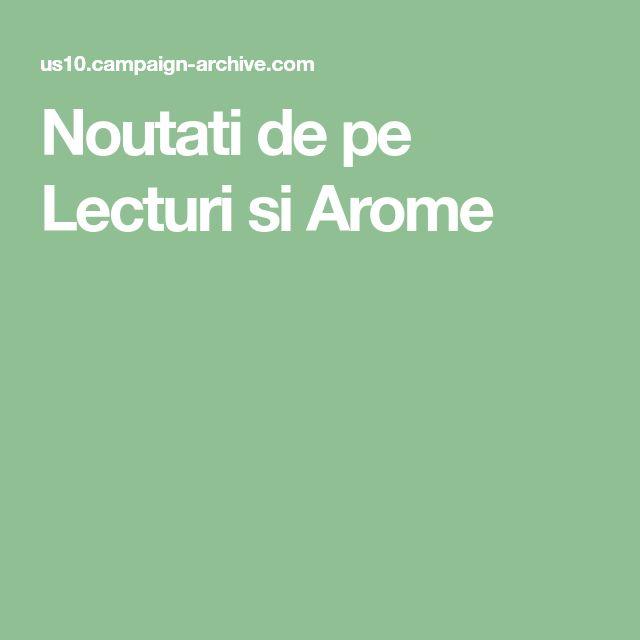 Noutati de pe Lecturi si Arome