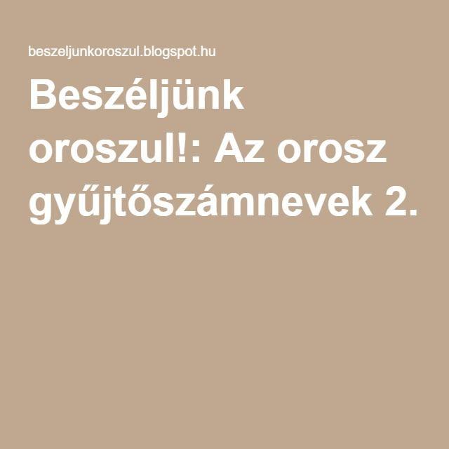 Beszéljünk oroszul!: Az orosz gyűjtőszámnevek 2.