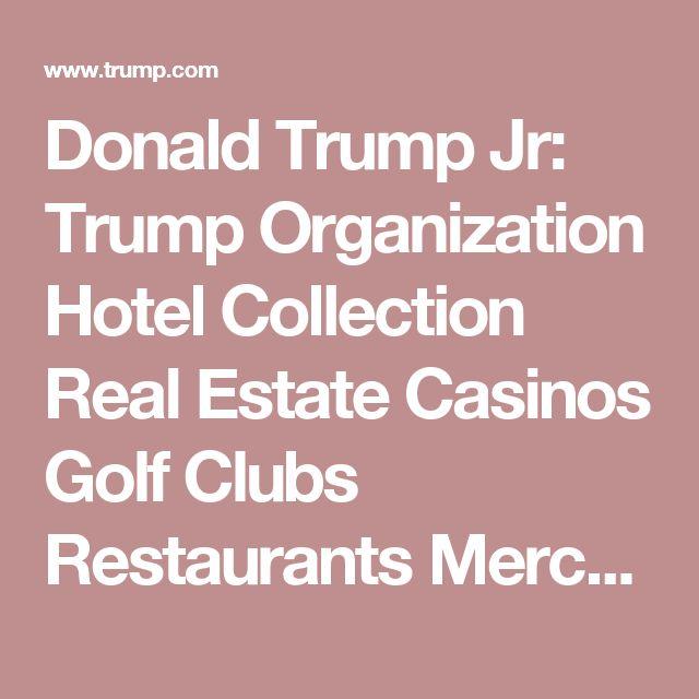 Donald Trump Jr: Trump Organization Hotel Collection Real Estate Casinos Golf Clubs Restaurants Merchandise Corporation Company Publications Junior